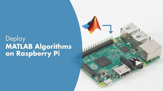 Learn how to develop, prototype, and deploy MATLAB<sup>©</sup> algorithms on Raspberry Pi<sup>TM</sup>